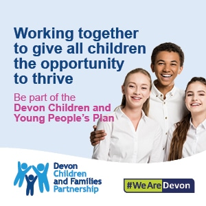 A poster with 3 smiling young people and words saying 'Working together to give all children the opportunity to thrive. Be part of teh Devon Children and Young People's Plan'.